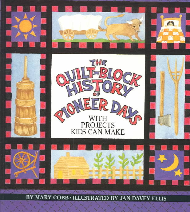 The Quilt-Block History of Pioneer Days By Cobb, Mary/ Ellis, Jan Davey (ILT)